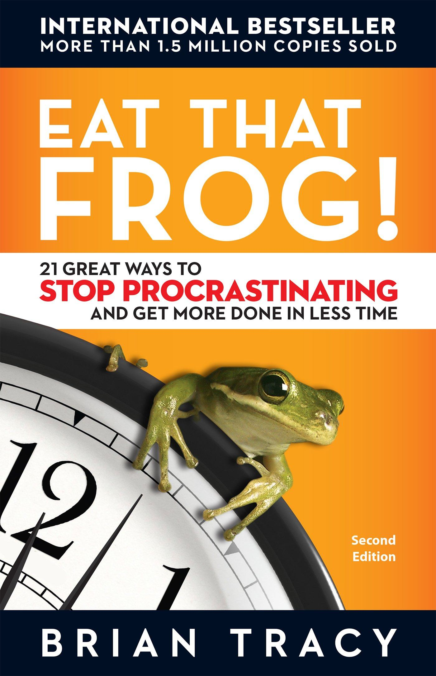 Eat that frog! 21 great ways to stop procrastinating and get more done in less time Book Cover