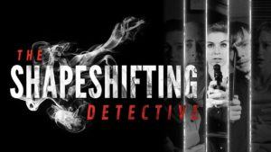 Annunciato The Shapeshifting Detective